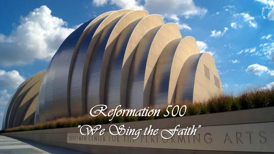 """We Sing the Faith"" Reformation 500 Festival Opens a Matinee Performance!"